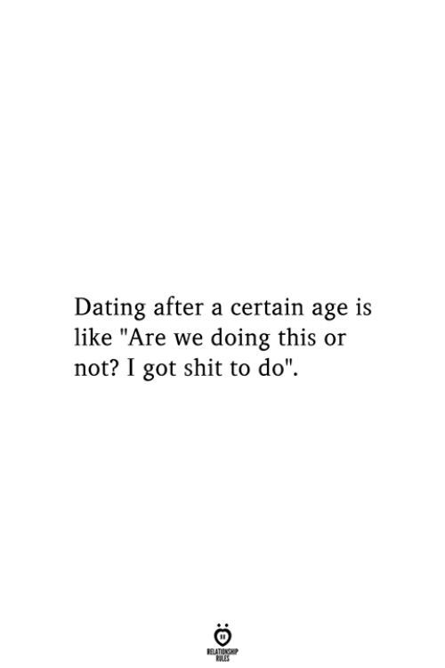"""Dating, Shit, and Got: Dating after a certain age is  like """"Are we doing this or  not? I got shit to do""""  RELATIONSHIP  ES"""