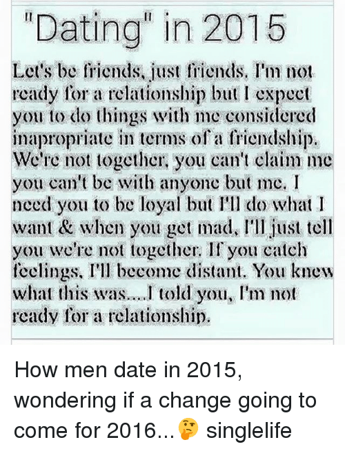 Dating in 2015 Let's Be Friends Just Friends I'm Not Ready