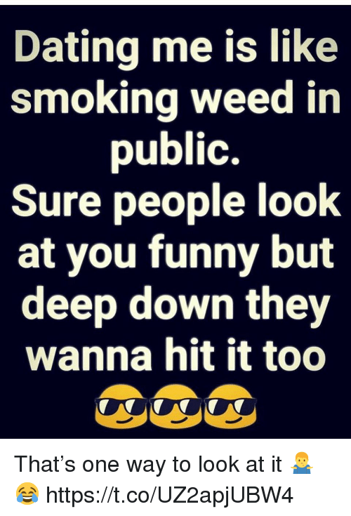 Dating, Funny, and Smoking: Dating me is like  smoking weed in  public.  Sure people look  at you funny but  deep down they  wanna hit it too That's one way to look at it 🤷‍♂️😂 https://t.co/UZ2apjUBW4