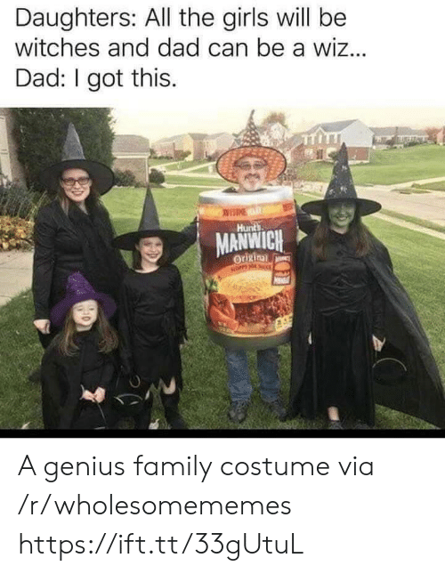 i got this: Daughters: All the girls will be  witches and dad can be a wiz...  Dad: I got this.  Hunts  MANWICH  Origina  NOPP HO A genius family costume via /r/wholesomememes https://ift.tt/33gUtuL