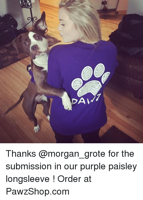Submissives: DAV/ Thanks @morgan_grote for the submission in our purple paisley longsleeve ! Order at PawzShop.com