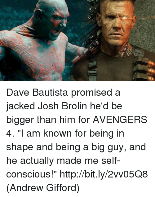 "Memes, Avengers, and Http: Dave Bautista promised a jacked Josh Brolin he'd be bigger than him for AVENGERS 4. ""I am known for being in shape and being a big guy, and he actually made me self-conscious!"" http://bit.ly/2vv05Q8  (Andrew Gifford)"