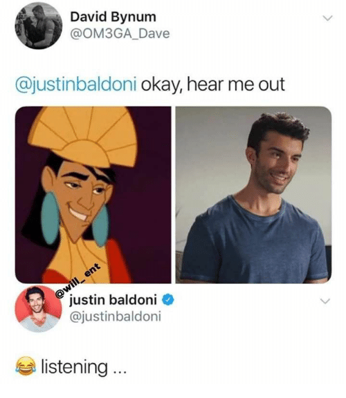 Okay, Ent, and Will: David Bynum  @OM3GA_Dave  @justinbaldoni okay, hear me out  @will ent  justin baldoni  @justinbaldoni  listening.