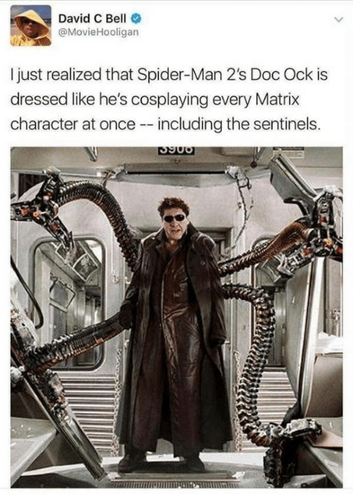 Spider, SpiderMan, and Matrix: David C Bell  @MovieHooligan  I just realized that Spider-Man 2's Doc Ock is  dressed like he's cosplaying every Matrix  character at once - including the sentinels.