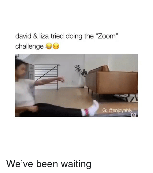 "Zoom, Waiting..., and Been: david & liza tried doing the ""Zoom""  challenge  IG: @enjoyably We've been waiting"