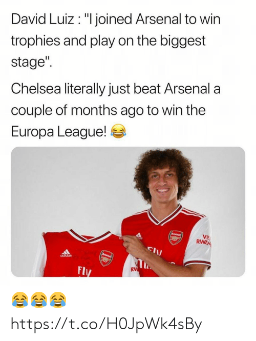 """Adidas, Arsenal, and Chelsea: David Luiz """"I joined Arsenal to win  trophies and play on the biggest  stage""""  Chelsea literally just beat Arsenal  couple of months ago to win the  Europa League!  Arsenal  VIS  RWAN  Arsenal  adidas  RW  Fly 😂😂😂 https://t.co/H0JpWk4sBy"""
