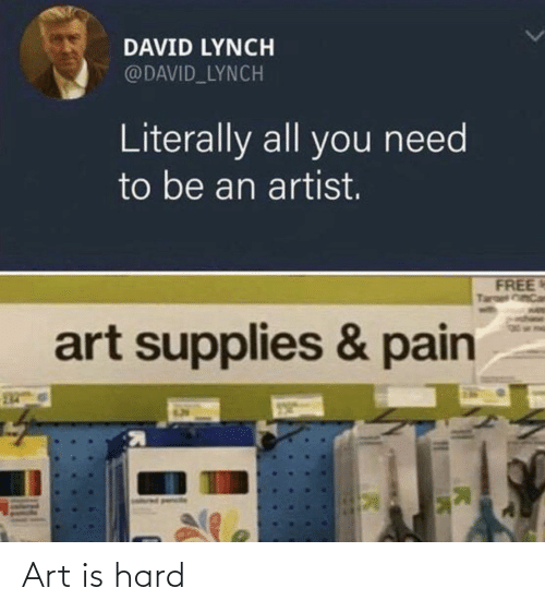 All You: DAVID LYNCH  @DAVID_LYNCH  Literally all you need  to be an artist.  FREE  Taroel CinCan  art supplies & pain Art is hard