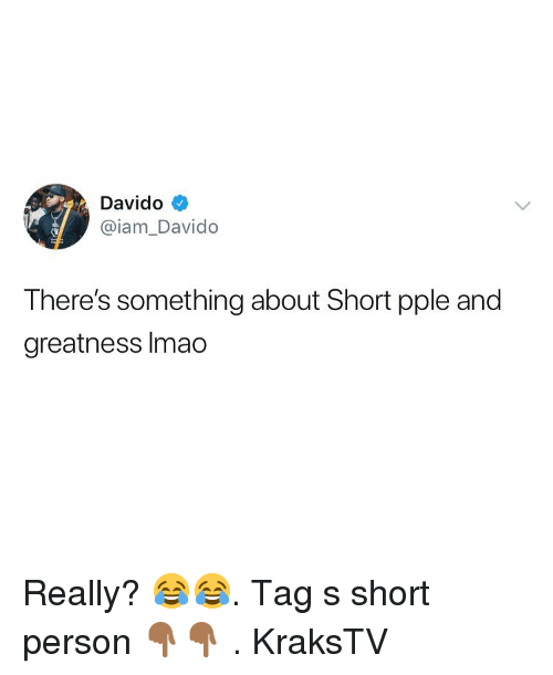 Lmao, Memes, and 🤖: Davido  @iam_Davido  There's something about Short pple and  greatness lmao Really? 😂😂. Tag s short person 👇🏾👇🏾 . KraksTV