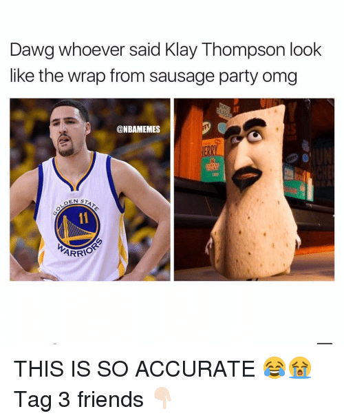 Friends, Klay Thompson, and Omg: Dawg whoever said Klay Thompson look  like the wrap from sausage party omg  AT  @NBAMEMES  ERRY THIS IS SO ACCURATE 😂😭 Tag 3 friends 👇🏻