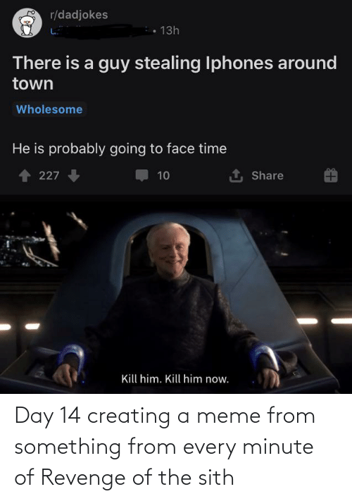 creating: Day 14 creating a meme from something from every minute of Revenge of the sith