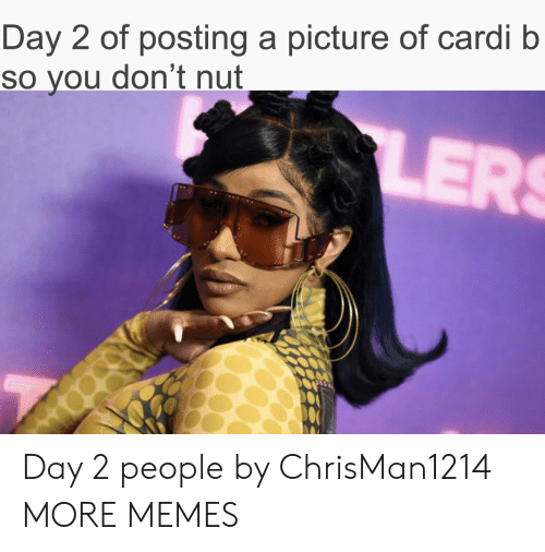 Dank, Memes, and Target: Day 2 of posting a picture of cardi b  So you don't nut  LERS Day 2 people by ChrisMan1214 MORE MEMES