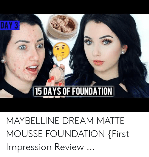 Dream Matte Mousse: DAY 3  15 DAYS OF FOUNDATION MAYBELLINE DREAM MATTE MOUSSE FOUNDATION {First Impression Review ...