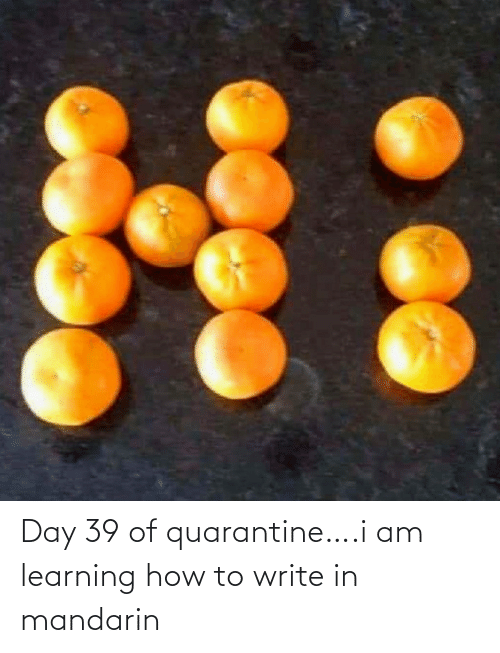 Write: Day 39 of quarantine….i am learning how to write in mandarin