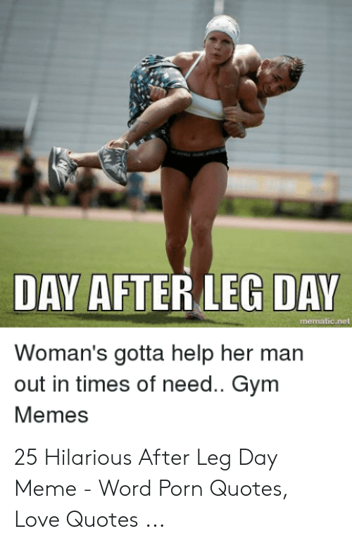 DAY AFTER LEG DAY Mematicnet Woman\'s Gotta Help Her Man Out ...