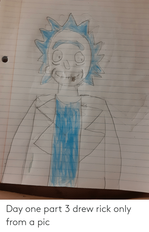 drew: Day one part 3 drew rick only from a pic