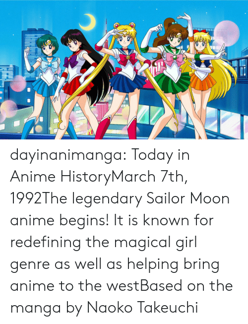 Anime, Sailor Moon, and Tumblr: dayinanimanga:    Today in Anime HistoryMarch 7th, 1992The legendary Sailor Moon anime begins! It is known for redefining the magical girl genre as well as helping bring anime to the westBased on the manga by Naoko Takeuchi