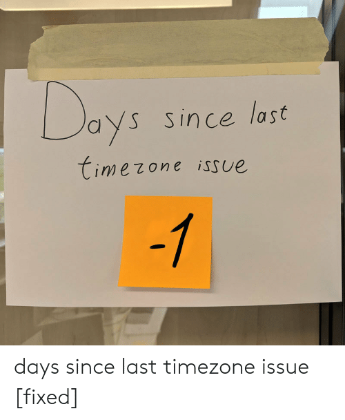 Fixed: Days  Since last  Timezone issue  -1 days since last timezone issue [fixed]