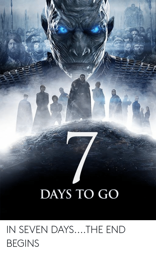 Memes, 🤖, and Seven: DAYS TO GO IN SEVEN DAYS....THE END BEGINS