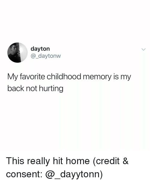 Funny, Home, and Back: dayton  @_daytonw  My favorite childhood memory is my  back not hurting This really hit home (credit & consent: @_dayytonn)