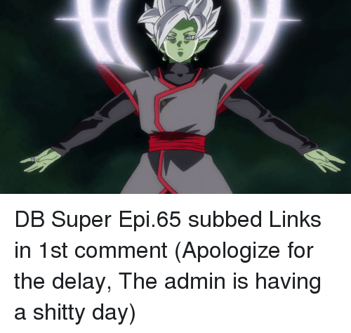 Memes, Link, and Apology: DB Super Epi.65 subbed  Links in 1st comment  (Apologize for the delay, The admin is having a shitty day)