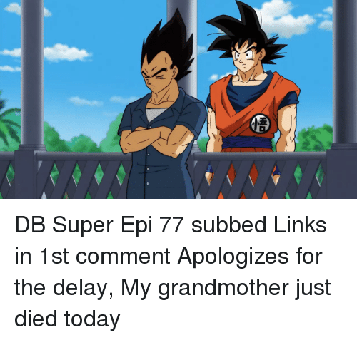 Memes, 🤖, and Epi: DB Super Epi 77 subbed  Links in 1st comment  Apologizes for the delay, My grandmother just died today