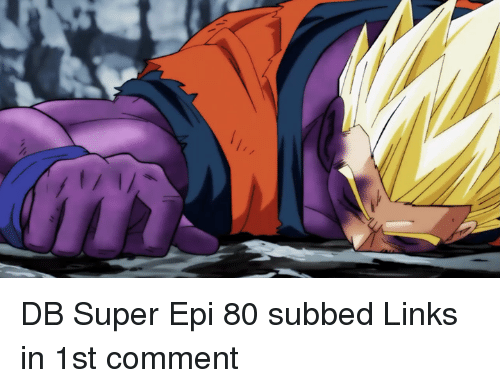 Memes, 🤖, and Super: DB Super Epi 80 subbed  Links in 1st comment