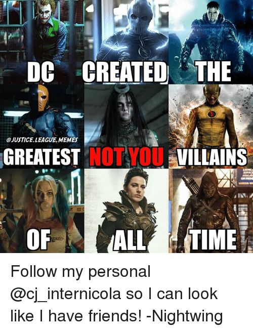 Justice League Memes: DC CREATED THE  O JUSTICE LEAGUE.MEMES  GREATEST NOT YOUVILLAINS  OF ALL TIME Follow my personal @cj_internicola so I can look like I have friends! -Nightwing