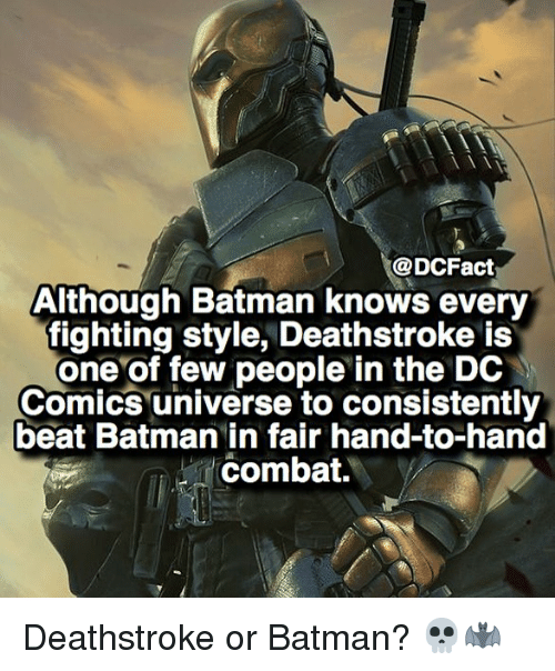 Combate: @DCFact  Although Batman knows every  fighting style, Deathstroke is  one of few people in the DC  Comics universe to consistently  beat Batman in fair hand-to-hand  combat. Deathstroke or Batman? 💀🦇