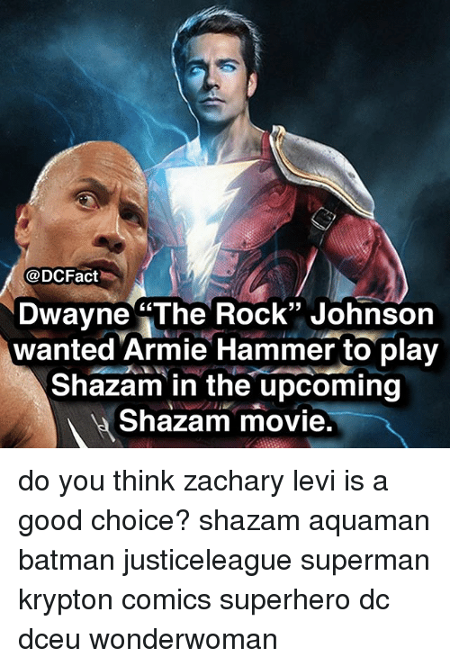 "Batman, Memes, and Shazam: @DCFact  Dwayne ""The Rock"" Johnson  wanted Armie Hammer to play  Shazam in the upcoming  Shazam movie  03 do you think zachary levi is a good choice? shazam aquaman batman justiceleague superman krypton comics superhero dc dceu wonderwoman"