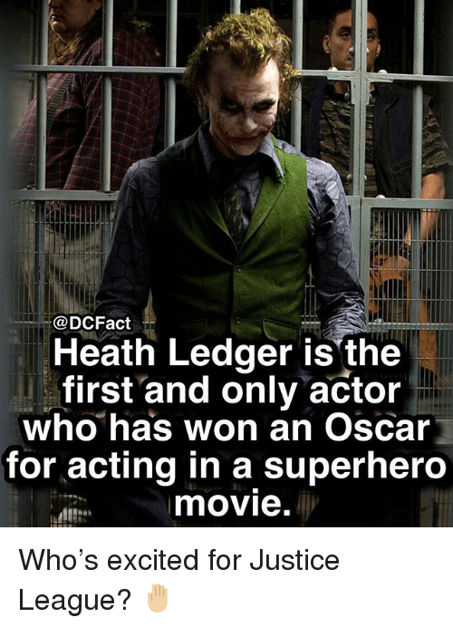 Heath Ledger: @DCFact  Heath Ledger is the  first and only actor  who has won an Oscar  for acting in a superhero  movie. Who's excited for Justice League? 🤚🏼