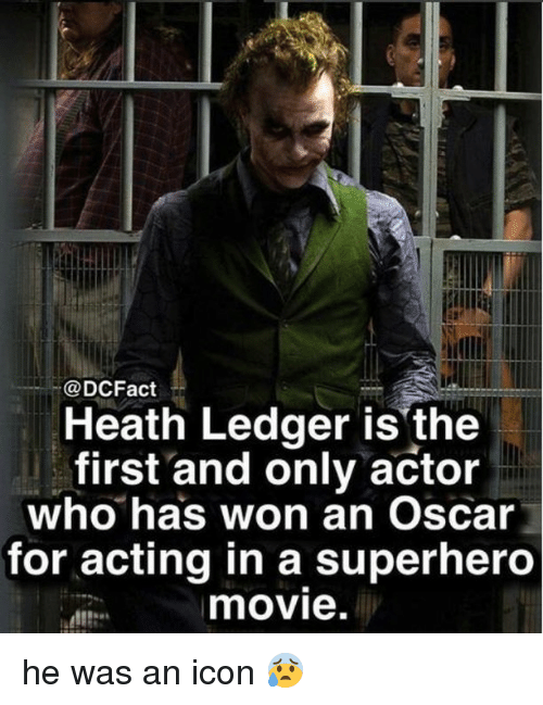 Heath Ledger: @DCFact  Heath Ledger is'the  first and only actor  who has won an Oscar  for acting in a superhero  movie. he was an icon 😰