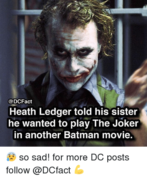 Heath Ledger: @DCFact  Heath Ledger told his sister  he wanted to play The Joker  in another Batman movie 😰 so sad! for more DC posts follow @DCfact 💪