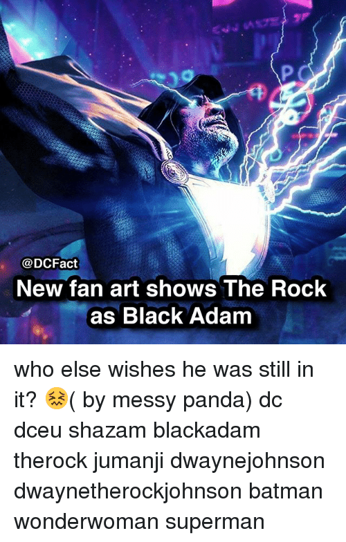 Batman, Memes, and Shazam: @DCFact  New fan art shows The Rock  as Black Adanm who else wishes he was still in it? 😖( by messy panda) dc dceu shazam blackadam therock jumanji dwaynejohnson dwaynetherockjohnson batman wonderwoman superman