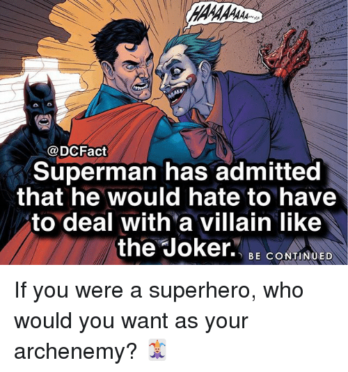 """villainizing: @DCFact  Superman has admitted  that he would hate to have  to deal with'a villain like  the""""Joker.、 BE CONTINUED If you were a superhero, who would you want as your archenemy? 🃏"""