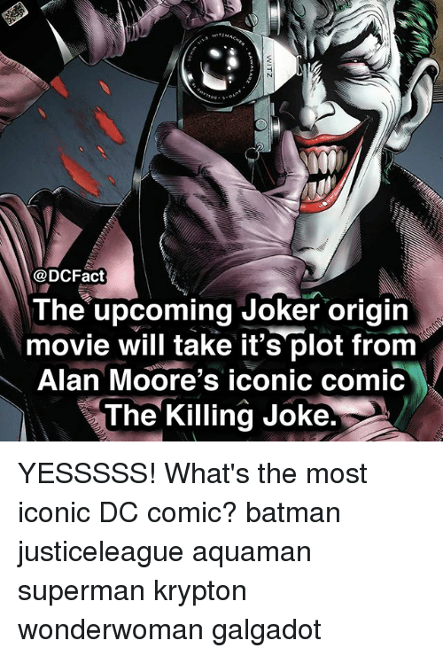 Batman, Joker, and Memes: @DCFact  The upcoming Joker origin  movie will take it's plot from  Alan Moore's iconic comic  The Killing Joke. YESSSSS! What's the most iconic DC comic? batman justiceleague aquaman superman krypton wonderwoman galgadot