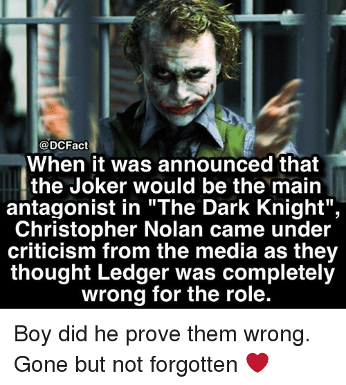 """the maine: DCFact  When it was announced that  the Joker would be the main  antagonist in """"The Dark Knight"""",  Christopher Nolan came under  criticism from the media as they  thought Ledger was completely  wrong for the role. Boy did he prove them wrong. Gone but not forgotten ❤️"""