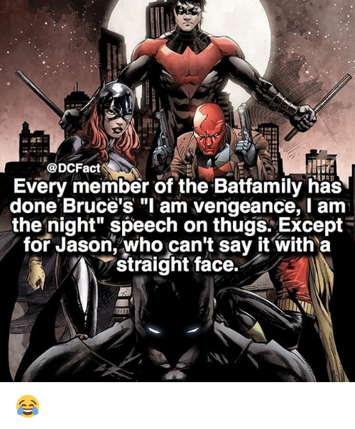 "I Am The Night: @DCFacts  Every member of the Batfamily has  done Bruce's ""I am vengeance, I am  the night"" speech on thugs Except  for Jason, who can't say it with a  straight face. 😂"