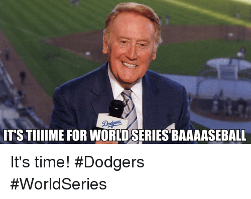 dodgers: De  IT'S TIIIIME FOR WORLD SERIES BAAAASEBALL It's time! #Dodgers #WorldSeries