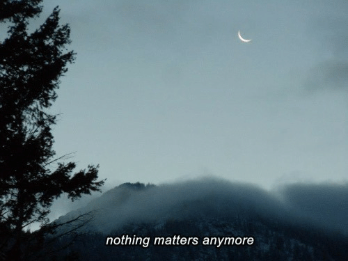 Nothing,  Anymore, and  Nothing Matters: de  nothing matters anymore