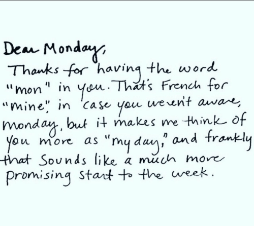 """Mon: Dea Monday  Thanks for having the word  Yen. Thats French for  werent awae,  """"mon """" in  """"mine"""" in Ca se you  monday, but it makes me think of  ou more  that Sounds like a much more  Promising Stant to the ueek.  as """"my da and trankly"""