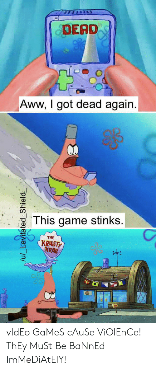 Krusty: DEAD  Aww, I got dead again.  This game stinks.  THE  KRUSTY  KR B  /u/_Levitated Shield vIdEo GaMeS cAuSe ViOlEnCe! ThEy MuSt Be BaNnEd ImMeDiAtElY!