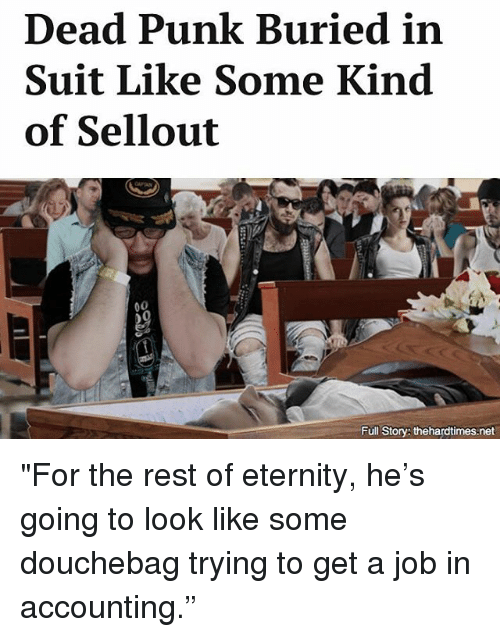 "Douchebag, Memes, and Eternity: Dead Punk Buried in  Suit Like Some Kind  of Sellout  Full Story: thehardtimes.net ""For the rest of eternity, he's going to look like some douchebag trying to get a job in accounting."""
