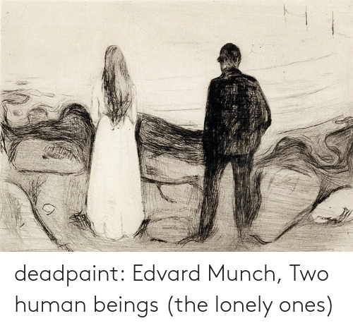 Ones: deadpaint: Edvard Munch, Two human beings (the lonely ones)
