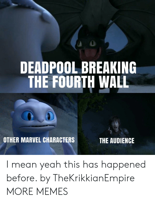 Dank, Memes, and Target: DEADPOOL BREAKING  THE FOURTH WALL  OTHER MARVEL CHARACTERS  THE AUDIENCE I mean yeah this has happened before. by TheKrikkianEmpire MORE MEMES