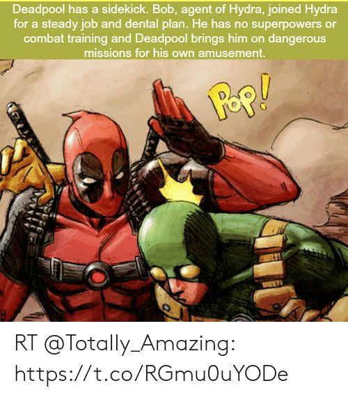 combat training: Deadpool has a sidekick. Bob, agent of Hydra, joined Hydra  for a steady job and dental plan. He has no superpowers or  combat training and Deadpool brings him on dangerouS  missions for his own amusement. RT @TotaIIy_Amazing: https://t.co/RGmu0uYODe