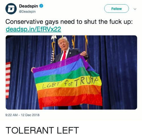 Lgbt, Fuck, and Shut the Fuck Up: Deadspin  @Deadspin  Follow  Conservative gays need to shut the fuck up:  deadsp.in/EfRVx22  Ri  LGBT  9:22 AM 12 Dec 2018