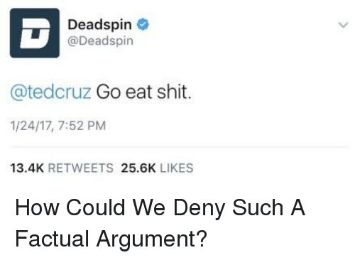 Shit, How, and Deadspin: Deadspin  @Deadspin  @tedcruz Go eat shit.  1/24/17, 7:52 PM  13.4K RETWEETS 25.6K LIKES