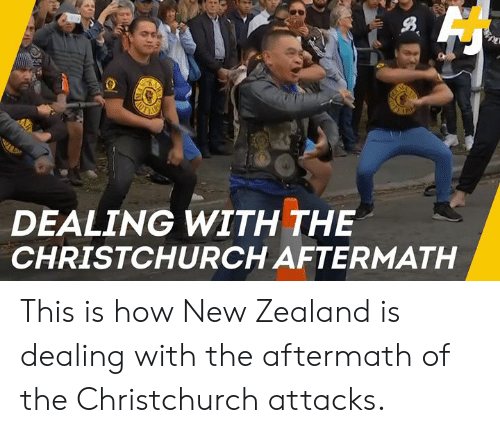 New Zealand: DEALING WITH THE  CHRISTCHURCH AFTERMATH This is how New Zealand is dealing with the aftermath of the Christchurch attacks.