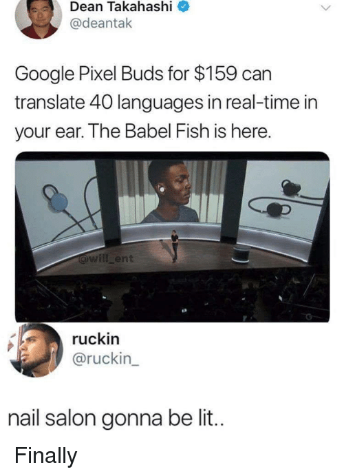 Google, Lit, and Reddit: Dean  Takahashi  @deantak  Google Pixel Buds for $159 can  translate 40 languages in real-time in  your ear. The Babel Fish is here.  will ent  ruckin  @ruckin  nail salon gonna be lit.