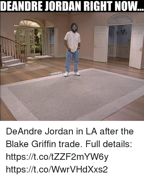 DeAndre Jordan: DEANDRE JORDAN RIGHT NOW  @NBAMEMES DeAndre Jordan in LA after the Blake Griffin trade.  Full details: https://t.co/tZZF2mYW6y https://t.co/WwrVHdXxs2